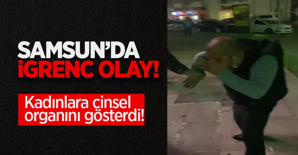 Samsun'da iğrenç olay! Kadınlara cinsel organını gösterdi