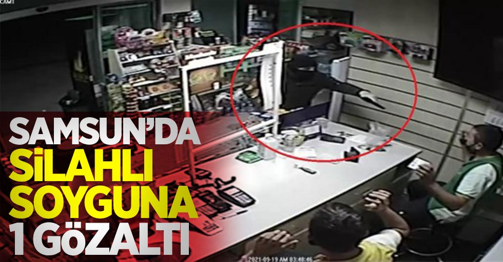 Samsun'da silahlı soyguna 1 gözaltı