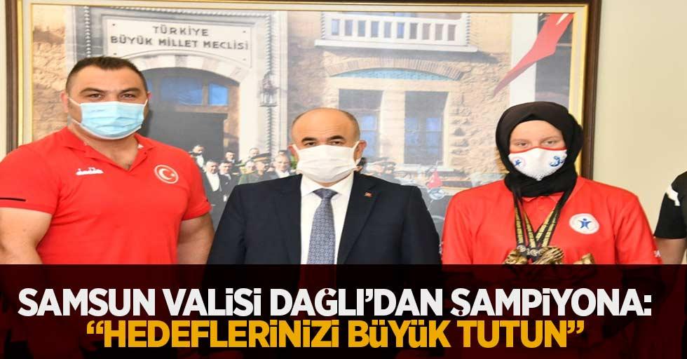 """Samsun Valisi Dağlı'dan Şampiyona """"Hedeflerinizi büyük tutun"""""""