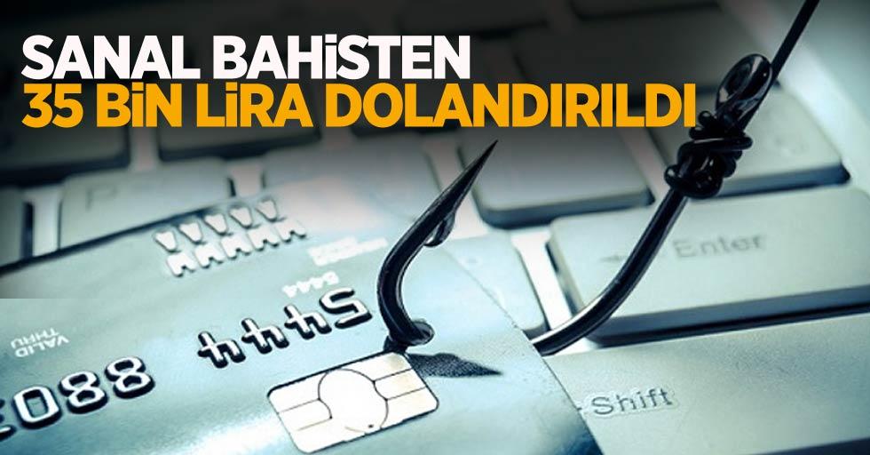 Sanal bahisten 35 bin lira dolandırıldı