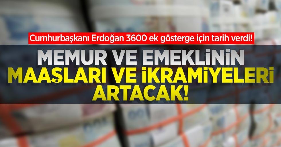 Cumhurbaşkanı Erdoğan 3600 ek gösterge için tarih verdi! Maaşlar ve ikramiyeler artacak