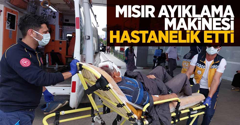 Mısır ayıklama makinası hastanelik etti