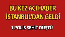 İstanbul'da 1 Polisimiz Şehit Oldu
