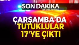 Çarşamba'da Tutuklular 17'ye Çıktı
