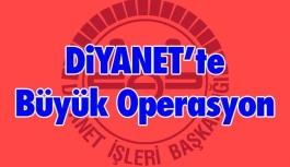 Diyanet'te Büyük Operasyon
