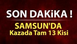 Samsun'da Kaza Tam 13 Kişi