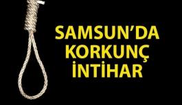 Samsun'da Korkunç İntihar