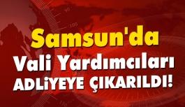 Samsun'da Vali Yardımcıları Adliyeye Çıkarıldı