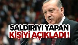 Erdoğan: Saldırıyı Yapan Kişiyi Açıkladı !