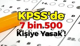 KPSS'de 7 bin 500 Kişiye Yasak !