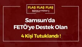 Samsun'da FETÖ'ye Destek Olan 4 Kişi Tutuklandı !