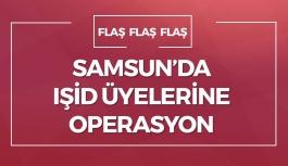 Samsun'da IŞİD Üyelerine Operasyon