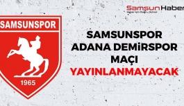 Samsunspor Adana Demirspor Maçı Yayınlanmayacak!