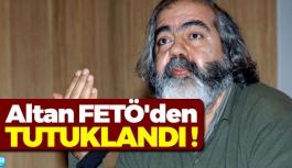 Altan FETÖ'den Tutuklandı