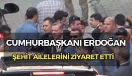 Cumhurbaşkanı Erdoğan şehit yakınlarını ziyaret etti