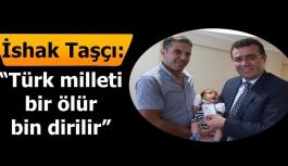 İshak Taşçı: 'Türk milleti bir ölür bin dirilir'
