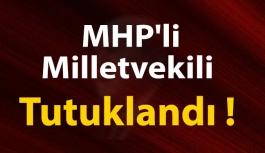 MHP'li Milletvekili Tutuklandı !