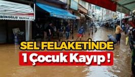 Rize'de Yaşanan Sel Felaketinde 1 Çocuk Kayıp !