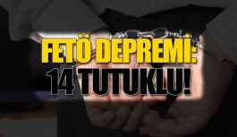 FETÖ Depremi: 14 Tutuklama!