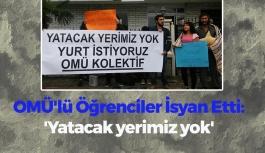 OMÜ'lü Öğrenciler İsyan Etti: 'Yatacak yerimiz yok'