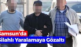 Samsun'da Silahlı Yaralamaya Gözaltı