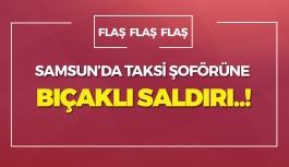 Samsun'da Taksi Şoförü'ne Bıçaklı Saldırı