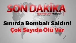 Sınırda Bombalı Saldırı! Çok Sayıda Ölü Var