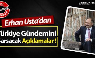 Erhan Usta'dan Türkiye  Gündemini Sarsacak Açıklamalar