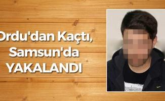 Ordu'dan Kaçtı, Samsun'da Yakalandı