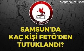 Samsun'da FETÖ Operasyonlarına Kaç Kişi Tutuklandı?