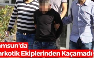 Samsun'da Narkotik Ekiplerinden Kaçamadı