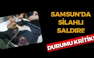 Samsun'da Silahlı Saldırı! Durumu Kritik!