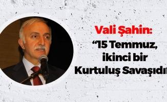 Vali Şahin: '15 Temmuz ikinci Kurtuluş savaşıdır'