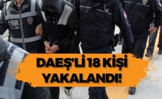 DAEŞ'li 18 Kişi Yakalandı!