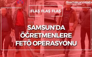 Samsun'da Öğretmenlere FETÖ Operasyonu