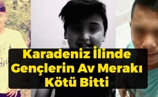 Karadeniz İlinde Gençlerin Av Merakı Kötü Bitti