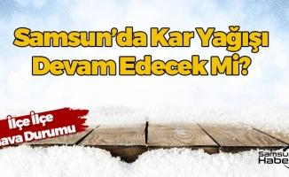 Samsun'da Kar Yağışı Devam Edecek Mi?
