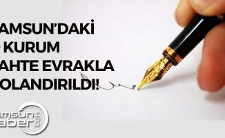 Samsun'daki O Kurum Sahte Evrakla Dolandırıldı