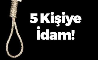 5 Kişi İdam Edilecek!