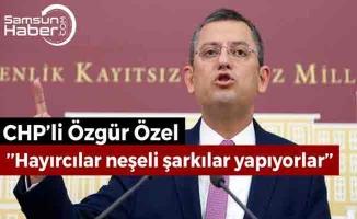 CHP'li Özgür Özel, ''Hayırcılar neşeli şarkılar yapıyorlar''