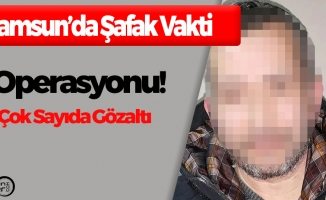 Samsun'da Şafak Vakti Operasyonu! Çok Sayıda Gözaltı