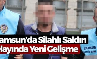 Samsun'da Silahlı Saldırı Olayında Yeni Gelişme!