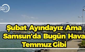 Samsun'da Gündüz Temmuz Gibi, Sıcaklık Tam...