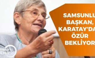 Samsunlu Başkan Canan Karatay'dan Özür Bekliyor