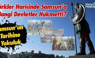 Türkler Haricinde Samsun'a  Hangi Devletler Hükmetti?