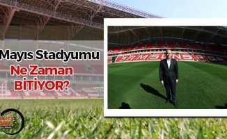 19 Mayıs Stadyumu Ne Zaman Bitiyor?