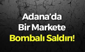 Adana'da Bir Markete Bombalı Saldırı!