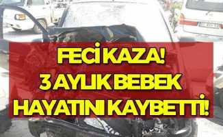 Feci Kazada 3 Aylık Bebek Hayatını Kaybetti!
