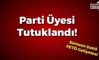 Parti Üyesine FETÖ'den Tutuklama!