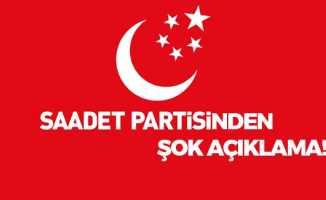 Saadet Partisinden Flaş Açıklama!